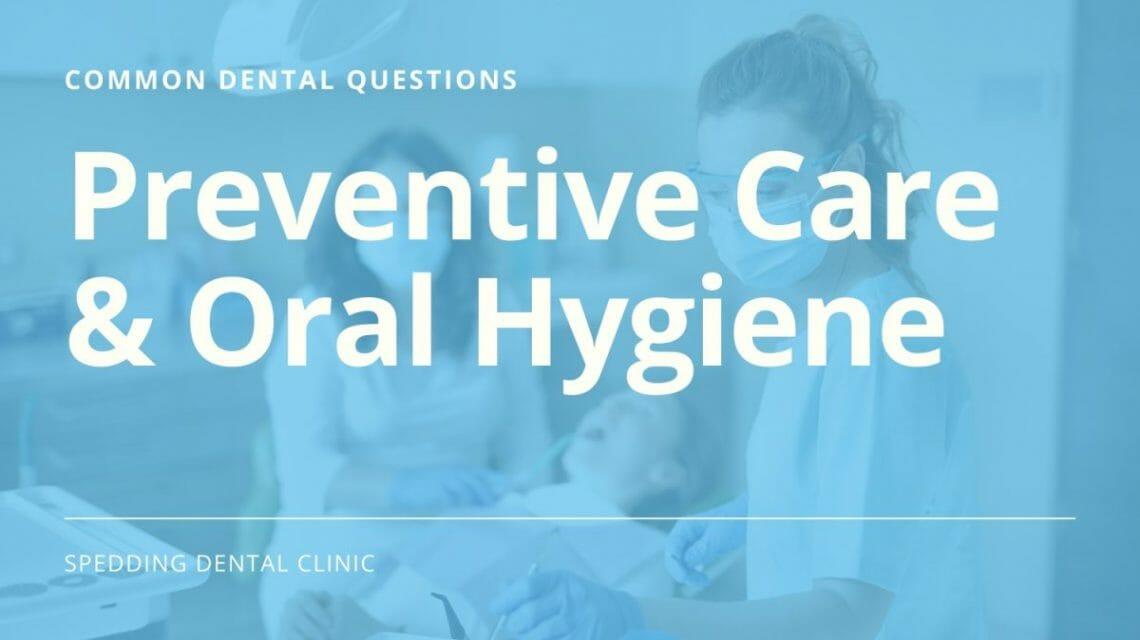 Common Questions About Preventive Care & Oral Hygiene