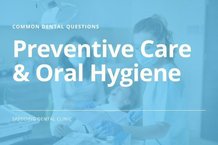 Common Questions About Preventive Care & Oral Hygiene
